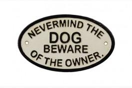 Skylt i gjutjärn, Never mind the dog beware of the owner
